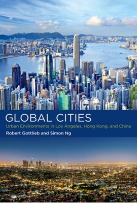 Global Cities Robert (Henry R. Luce Professor of Urban and Environmental Policy) Gottlieb, Simon (Independent Consultant) Ng 9780262035910