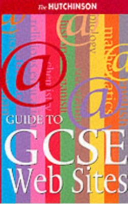 The Hutchinson Guide to GCSE Web Sites  9781859863589