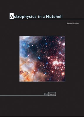 Astrophysics in a Nutshell Dan Maoz 9780691164793