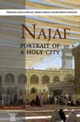 Najaf: Portrait of a Holy City Robert Gleave, Sabrina Mervin 9780863725760