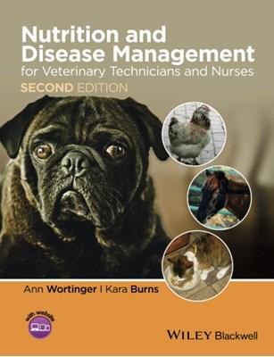 Nutrition and Disease Management for Veterinary Technicians and Nurses Ann Wortinger, Kara Burns 9781118509272