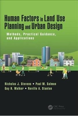 Human Factors in Land Use Planning and Urban Design Nicholas Stevens, Professor Neville A. Stanton, Guy H. Walker, Paul M. Salmon 9781472482709