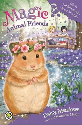 Magic Animal Friends: Olivia Nibblesqueak's Messy Mischief Daisy Meadows 9781408338780