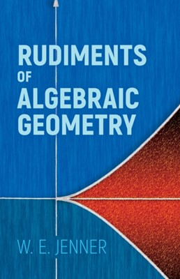 Rudiments of Algebraic Geometry W. E. Jenner 9780486818061