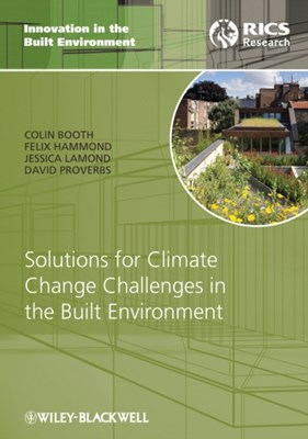 Solutions for Climate Change Challenges in the Built Environment Jessica Lamond, David Proverbs, Colin A. Booth, Felix N. Hammond, David G. Proverbs 9781405195072