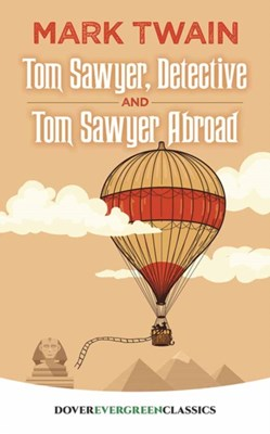 Tom Sawyer, Detective and Tom Sawyer Abroad Mark Twain 9780486819495