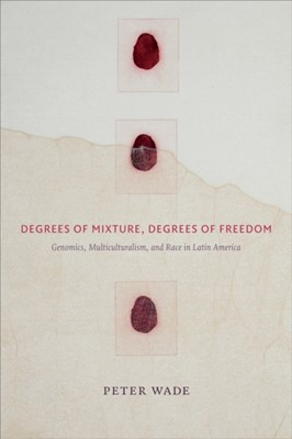 Degrees of Mixture, Degrees of Freedom Peter Wade 9780822363736
