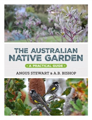 The Australian Native Garden Angus Stewart, Andrea Bishop 9781743365519