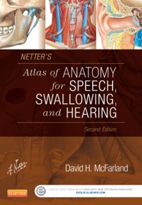 Netter's Atlas of Anatomy for Speech, Swallowing, and Hearing David H. McFarland 9780323239820