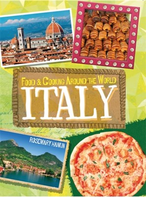 Food & Cooking Around the World: Italy Rosemary Hankin 9780750296045