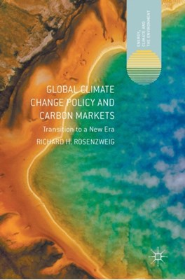 Global Climate Change Policy and Carbon Markets Richard H. Rosenzweig 9781137560506