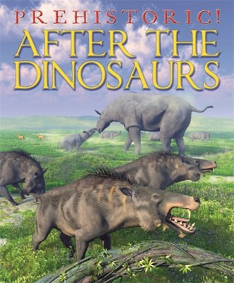 Prehistoric: After the Dinosaurs David West 9781445127200