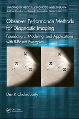 Observer Performance Methods for Diagnostic Imaging Dev P. (CEO Chakraborty, Dev P. Chakraborty 9781482214840