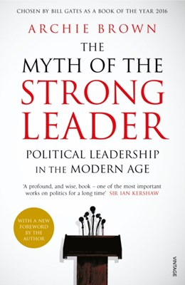 The Myth of the Strong Leader Archie Brown 9780099554851