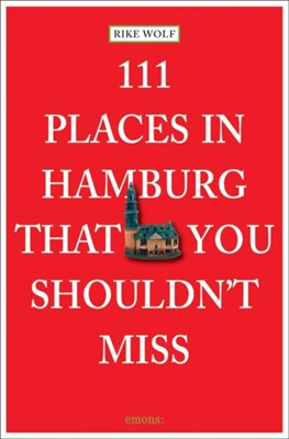 111 Places in Hamburg That You Shouldnt Miss Rike Wolf 9783954512348