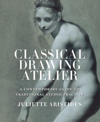 Classical Drawing Atelier Juliette Aristides 9780823006571