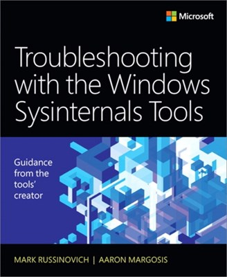 Troubleshooting with the Windows Sysinternals Tools Aaron Margosis, Mark E. Russinovich, Mark Russinovich 9780735684447