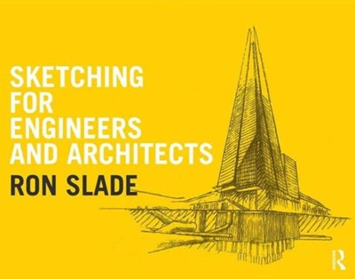 Sketching for Engineers and Architects Ron (Director Slade 9781138925403