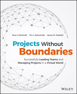 Projects Without Boundaries Russ J. Martinelli, Tim J. Rahschulte, James M. Waddell 9781119142546