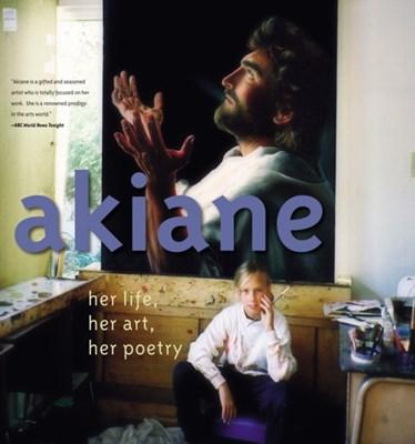 Akiane: Her Life, Her Art, Her Poetry Akiane Kramarik 9780718075866