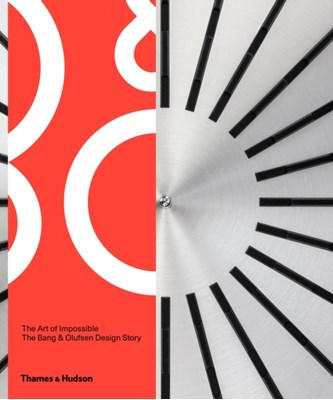 The Art of Impossible Bang & Olufsen, Alastair Philip Wiper 9780500518359
