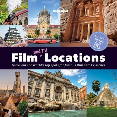 A Spotter's Guide to Film (and TV) Locations Lonely Planet 9781786577603
