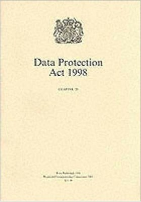Data Protection Act 1998 Great Britain 9780105429982