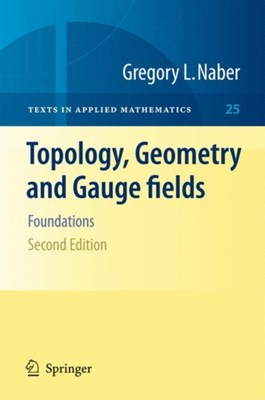 Topology, Geometry and Gauge fields Gregory L. Naber 9781441972538