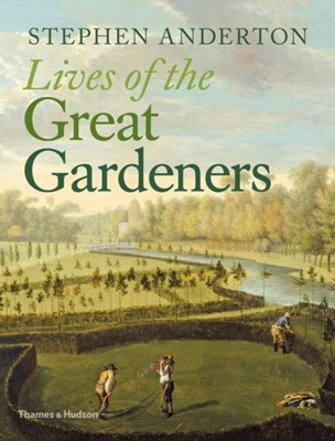 Lives of the Great Gardeners Stephen Anderton 9780500518564