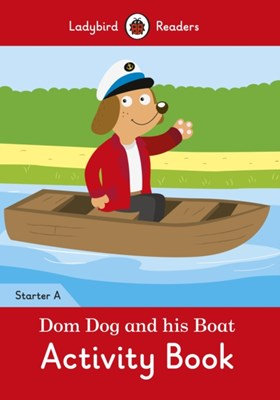 Dom Dog and his Boat Activity Book- Ladybird Readers Starter Level A  9780241283301