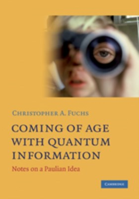 Coming of Age With Quantum Information Christopher A. Fuchs 9780521199261