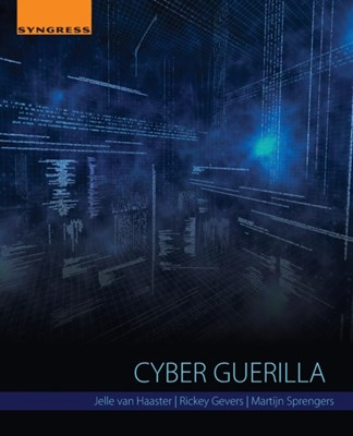 Cyber Guerilla Jelle (Netherlands Defense Academy and University of Amsterdam) Van Haaster, Rickey (Chief Intelligence Officer Gevers, Martijn (Red teaming and security advisor) Sprengers 9780128051979