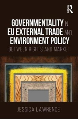 Governmentality in EU External Trade and Environment Policy Jessica (European University INstitute Lawrence 9781138094727