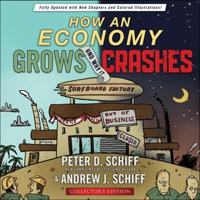 How an Economy Grows and Why It Crashes Andrew J. Schiff, Peter D. Schiff 9781118770276