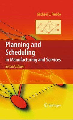 Planning and Scheduling in Manufacturing and Services Michael L. Pinedo 9781441909091