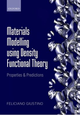 Materials Modelling using Density Functional Theory Feliciano (Associate Professor of Materials Modelling Giustino 9780199662449
