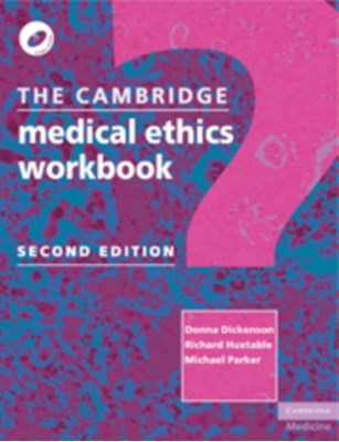 The Cambridge Medical Ethics Workbook Donna Dickenson, Michael Parker, Richard Huxtable 9780521734707