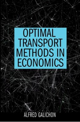 Optimal Transport Methods in Economics Alfred Galichon 9780691172767