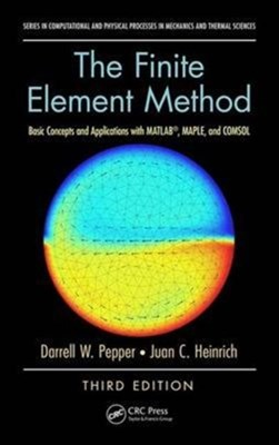 The Finite Element Method Darrell W. (University of Nevada Pepper, Juan C. (University of New Mexico Heinrich 9781498738606