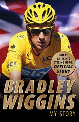 Bradley Wiggins: My Story Bradley Wiggins 9781849419345
