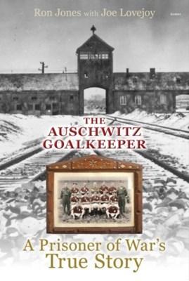 Auschwitz Goalkeeper, The - A Prisoner of War's True Story Joe Lovejoy, Ron Jones 9781848517363