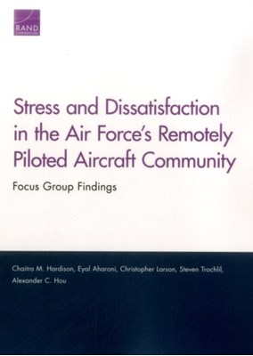 Stress and Dissatisfaction in the Air Force's Remotely Piloted Aircraft Community Chaitra M Hardison, Christopher Larson, Eyal Aharoni, Steven Trochlil, Alexander C Hou 9780833096890