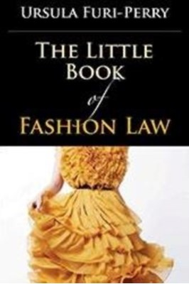 The Little Book of Fashion Law Ursula Furi-Perry 9781627221115
