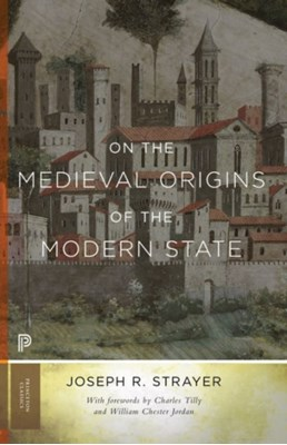 On the Medieval Origins of the Modern State Joseph R. Strayer 9780691169330