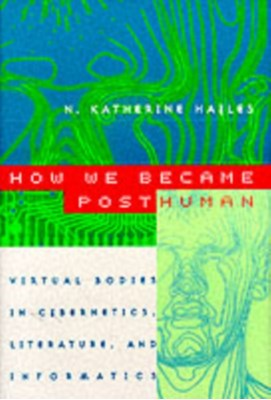How We Became Posthuman N. Katherine Hayles 9780226321462