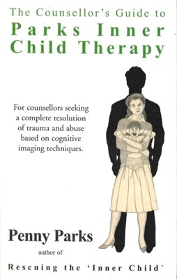 The Counsellor's Guide to Parks Inner Child Therapy Penny Parks 9780285631724
