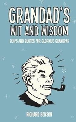 Grandad's Wit and Wisdom Richard Benson 9781786850621