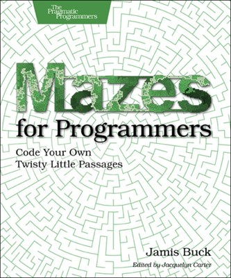 Mazes for Programmers Jamis Buck 9781680500554