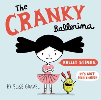The Cranky Ballerina Elise Gravel 9780062351241