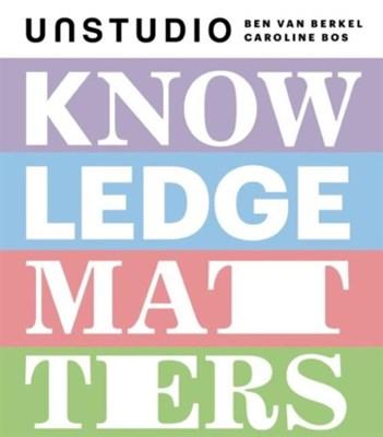 Knowledge Matters Ben ven Berkel, Caroline Bos, Ben van Berkel 9789491727986